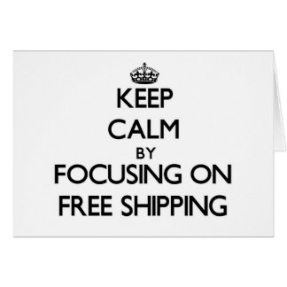 Keep Calm by focusing on Free Shipping Greeting Card