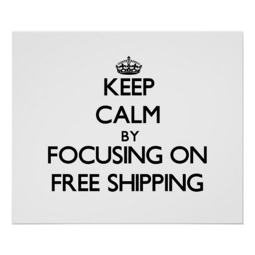 Keep Calm by focusing on Free Shipping Posters