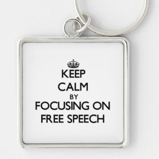 Keep Calm by focusing on Free Speech Keychains