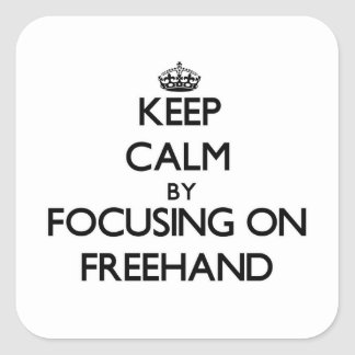 Keep Calm by focusing on Freehand Square Stickers