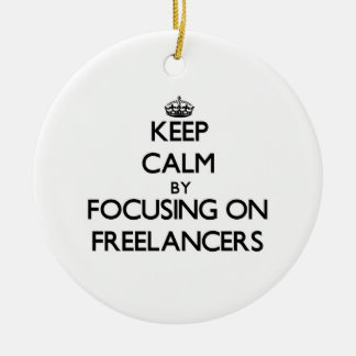 Keep Calm by focusing on Freelancers Ornament