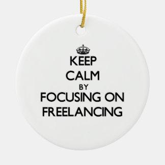 Keep Calm by focusing on Freelancing Ornament