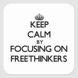 Keep Calm by focusing on Freethinkers Square Sticker