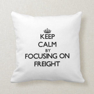 Keep Calm by focusing on Freight Pillows