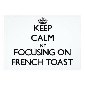 Keep Calm by focusing on French Toast 5x7 Paper Invitation Card