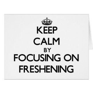 Keep Calm by focusing on Freshening Large Greeting Card