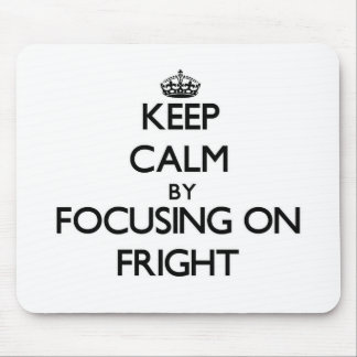 Keep Calm by focusing on Fright Mouse Pad