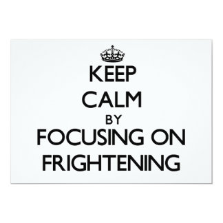 Keep Calm by focusing on Frightening 5x7 Paper Invitation Card