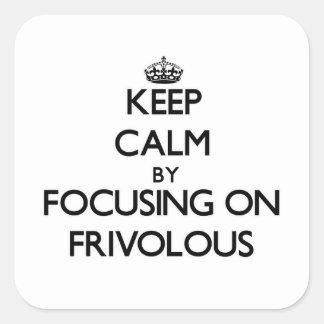 Keep Calm by focusing on Frivolous Sticker