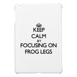 Keep Calm by focusing on Frog Legs Case For The iPad Mini
