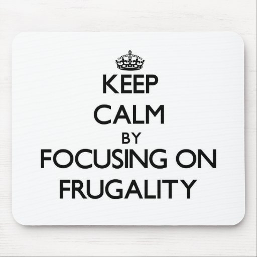 Keep Calm by focusing on Frugality Mousepads
