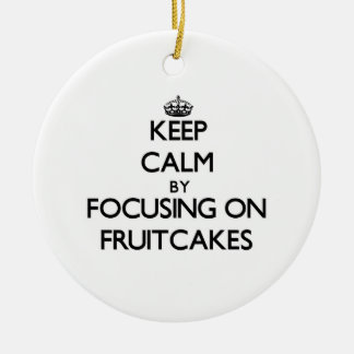 Keep Calm by focusing on Fruitcakes Double-Sided Ceramic Round Christmas Ornament