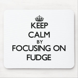 Keep Calm by focusing on Fudge Mouse Pad