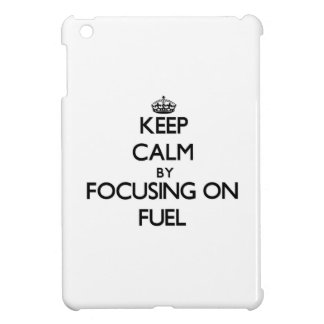 Keep Calm by focusing on Fuel Case For The iPad Mini