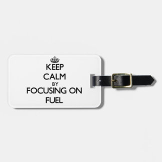 Keep Calm by focusing on Fuel Tag For Bags