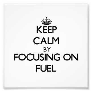 Keep Calm by focusing on Fuel Photographic Print