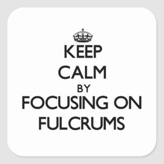 Keep Calm by focusing on Fulcrums Square Sticker