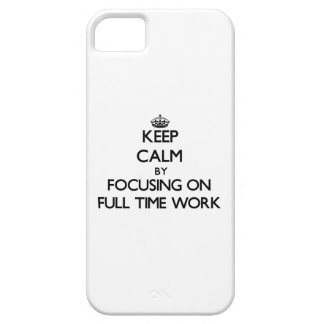 Keep Calm by focusing on Full Time Work Case For iPhone 5/5S