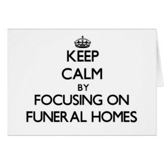 Keep Calm by focusing on Funeral Homes Card
