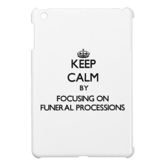 Keep Calm by focusing on Funeral Processions Cover For The iPad Mini