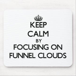 Keep Calm by focusing on Funnel Clouds Mousepads