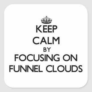 Keep Calm by focusing on Funnel Clouds Square Stickers