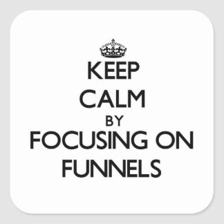 Keep Calm by focusing on Funnels Square Sticker