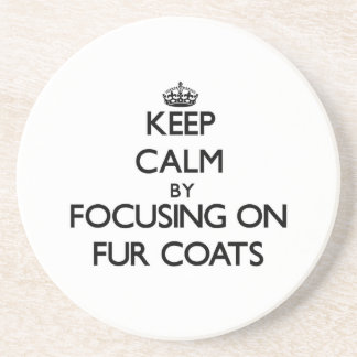 Keep Calm by focusing on Fur Coats Drink Coaster
