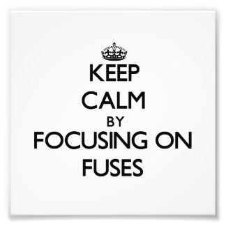 Keep Calm by focusing on Fuses Photo
