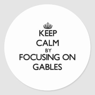 Keep Calm by focusing on Gables Round Sticker