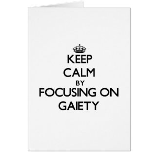 Keep Calm by focusing on Gaiety Cards