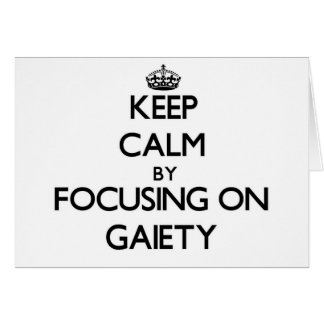 Keep Calm by focusing on Gaiety Greeting Cards