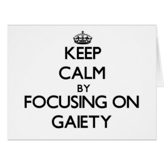 Keep Calm by focusing on Gaiety Greeting Card