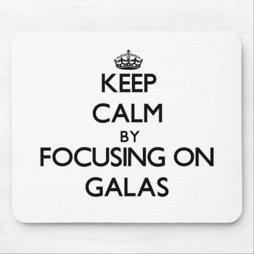 Keep Calm by focusing on Galas Mouse Pad