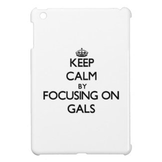 Keep Calm by focusing on Gals Cover For The iPad Mini