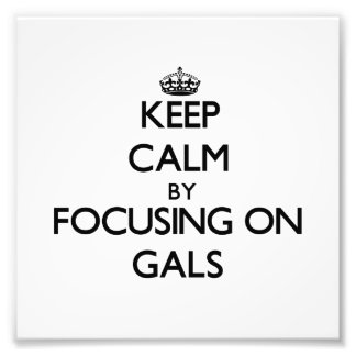 Keep Calm by focusing on Gals Photographic Print