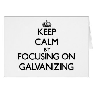 Keep Calm by focusing on Galvanizing Cards