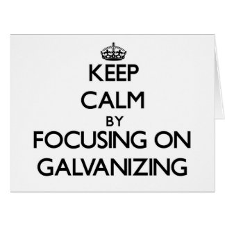 Keep Calm by focusing on Galvanizing Greeting Card
