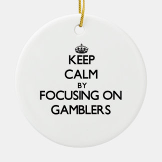 Keep Calm by focusing on Gamblers Double-Sided Ceramic Round Christmas Ornament