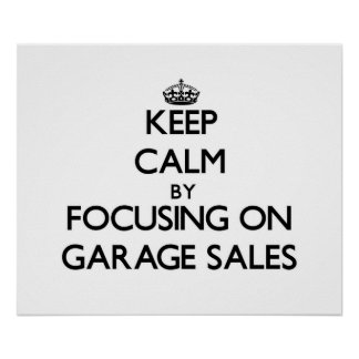 Keep Calm by focusing on Garage Sales Print