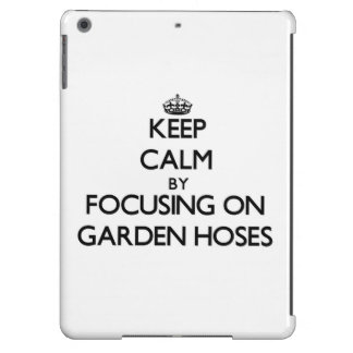 Keep Calm by focusing on Garden Hoses iPad Air Cover