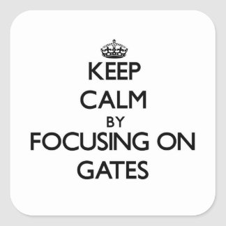 Keep Calm by focusing on Gates Square Stickers