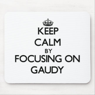 Keep Calm by focusing on Gaudy Mousepads