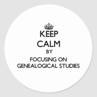 Keep Calm by focusing on Genealogical Studies Round Sticker