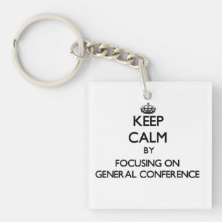 Keep Calm by focusing on General Conference Single-Sided Square Acrylic Keychain