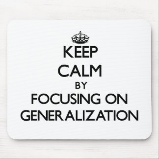 Keep Calm by focusing on Generalization Mouse Pad