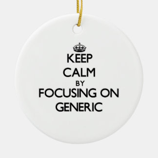 Keep Calm by focusing on Generic Christmas Tree Ornament