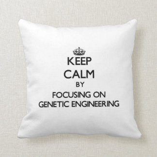 Keep Calm by focusing on Genetic Engineering Throw Pillow