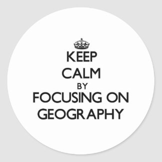 Keep Calm by focusing on Geography Classic Round Sticker