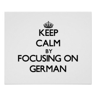 Keep Calm by focusing on German Poster